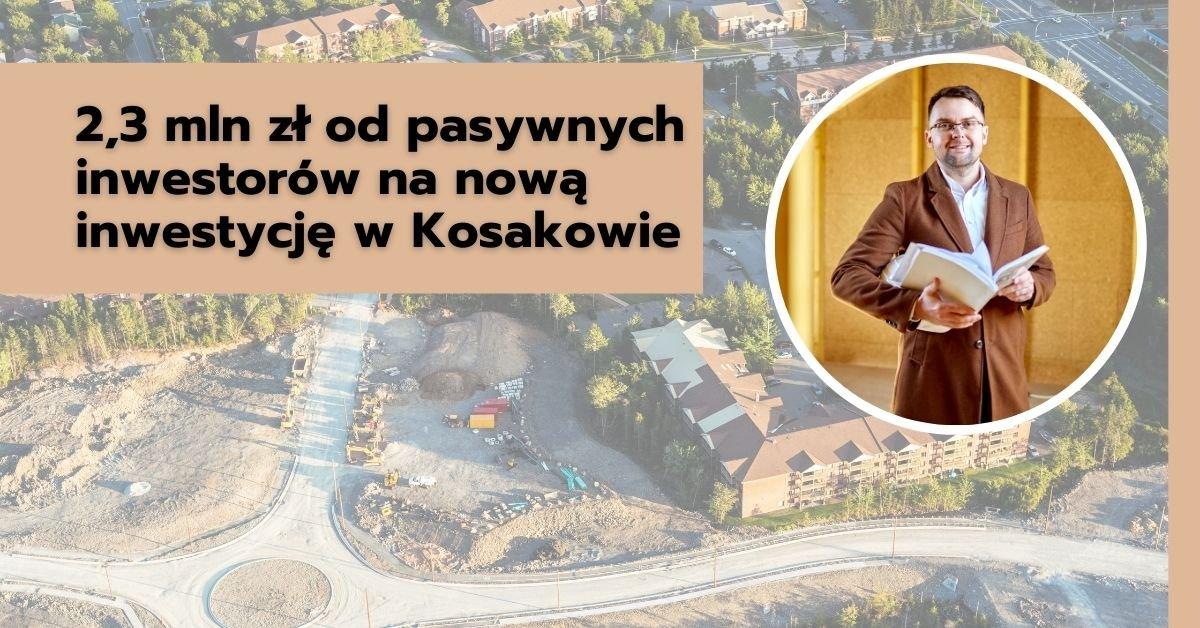 2,3 mln zł odpasywnych inwestorów nanową inwestycję wKosakowie